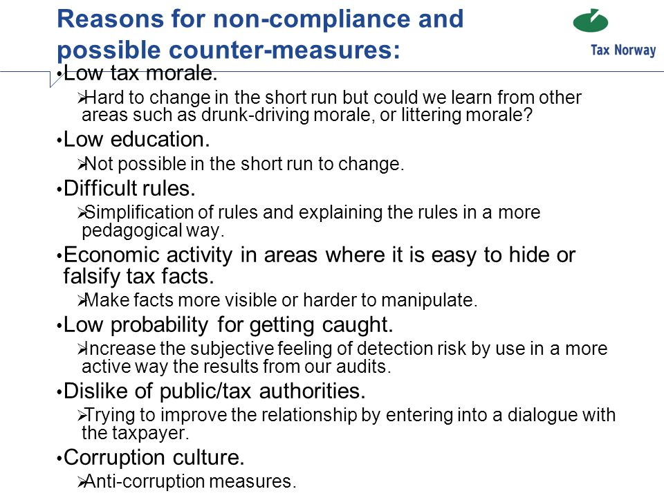 Reasons for non-compliance and possible counter-measures: Low tax morale.  Hard to change in the short run but could we learn from other areas such a