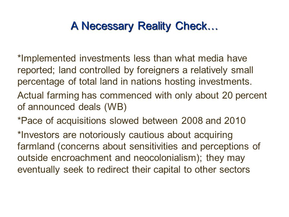 A Necessary Reality Check… *Implemented investments less than what media have reported; land controlled by foreigners a relatively small percentage of total land in nations hosting investments.