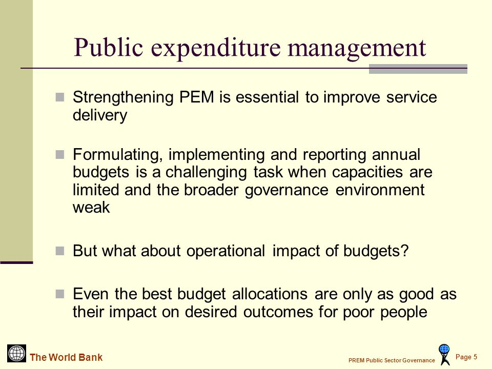 The World Bank PREM Public Sector Governance Page 26 Three Levels of PFM Concerns Macroeconomic Management Allocative Priorization Operational Efficiency See: Pradhan and Campos (1996)