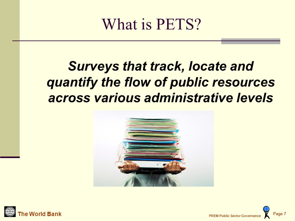 The World Bank PREM Public Sector Governance Page 7 What is PETS.