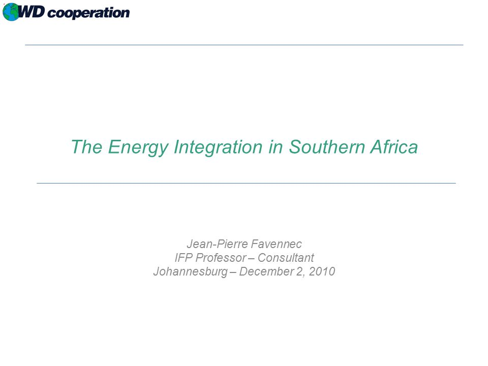 The Energy Integration in Southern Africa Jean-Pierre Favennec IFP Professor – Consultant Johannesburg – December 2, 2010