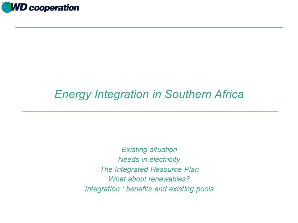 Energy Integration in Southern Africa Existing situation Needs in electricity The Integrated Resource Plan What about renewables.
