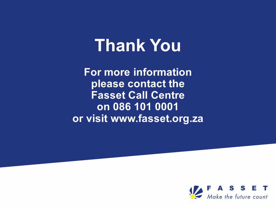 Thank You For more information please contact the Fasset Call Centre on 086 101 0001 or visit www.fasset.org.za