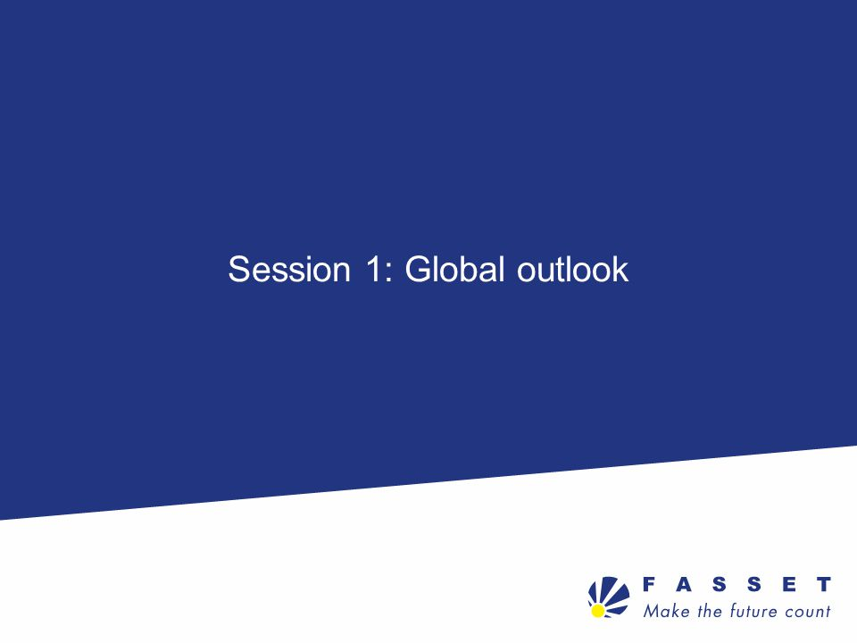 Session 1: Global outlook