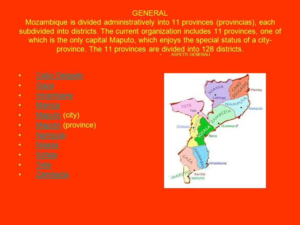 GENERAL Mozambique is divided administratively into 11 provinces (provincias), each subdivided into districts.