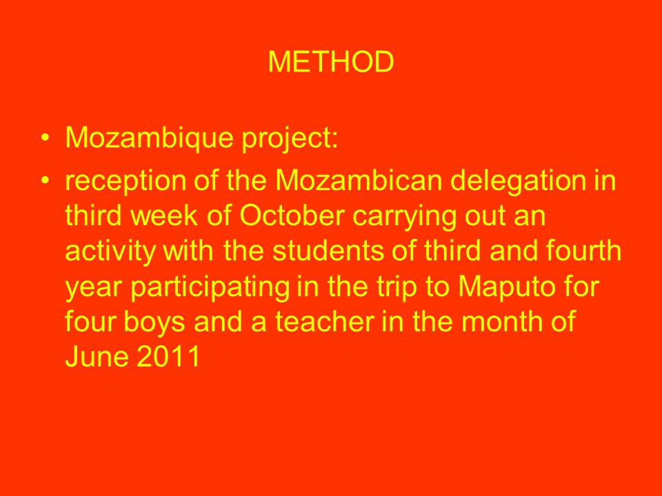 METHOD Mozambique project: reception of the Mozambican delegation in third week of October carrying out an activity with the students of third and fourth year participating in the trip to Maputo for four boys and a teacher in the month of June 2011