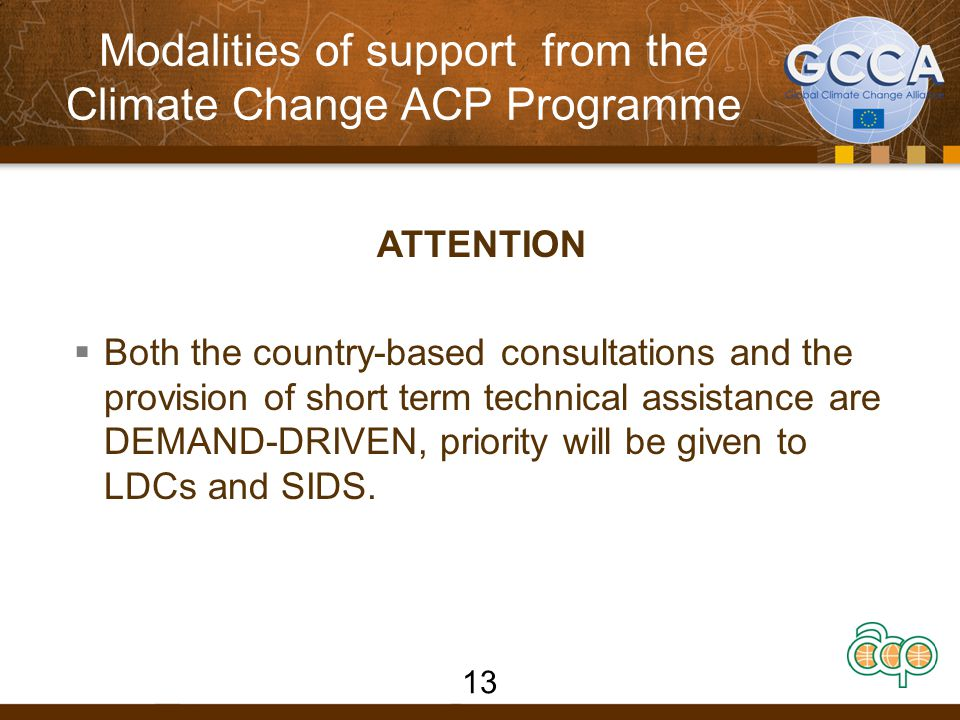 Modalities of support from the Climate Change ACP Programme ATTENTION  Both the country-based consultations and the provision of short term technical assistance are DEMAND-DRIVEN, priority will be given to LDCs and SIDS.