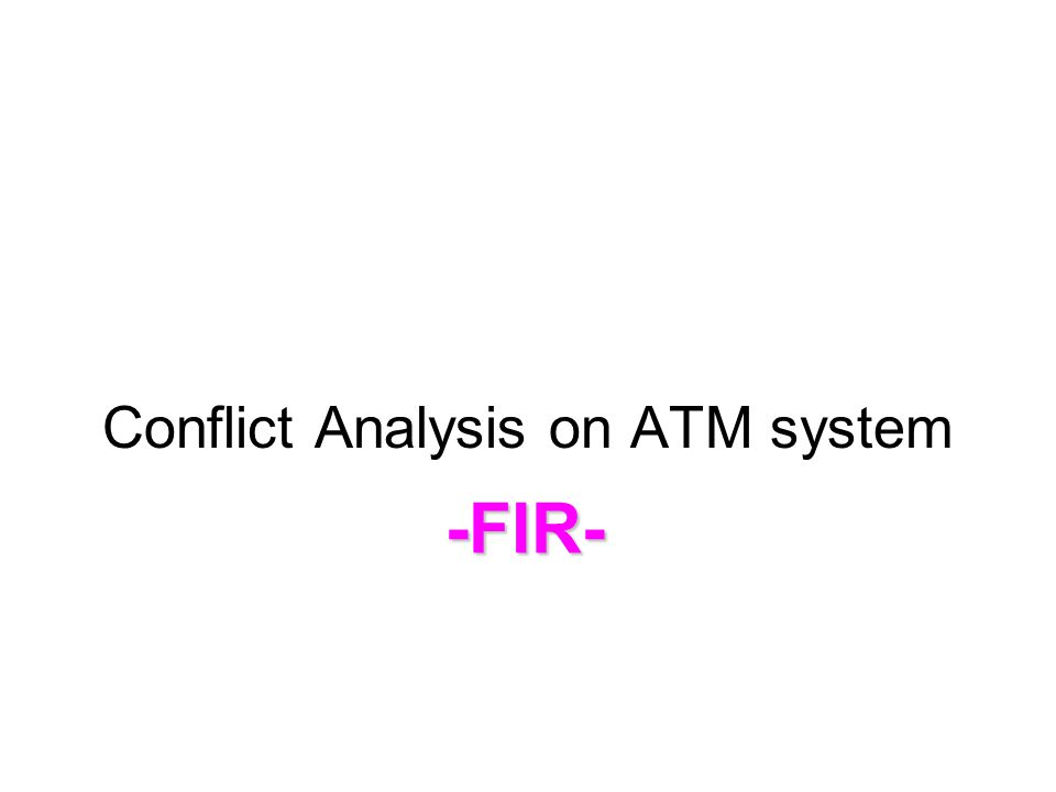 Conflict Analysis on ATM system -FIR-