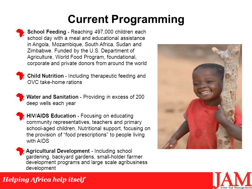 Current Programming School Feeding - Reaching 497,000 children each school day with a meal and educational assistance in Angola, Mozambique, South Africa, Sudan and Zimbabwe.