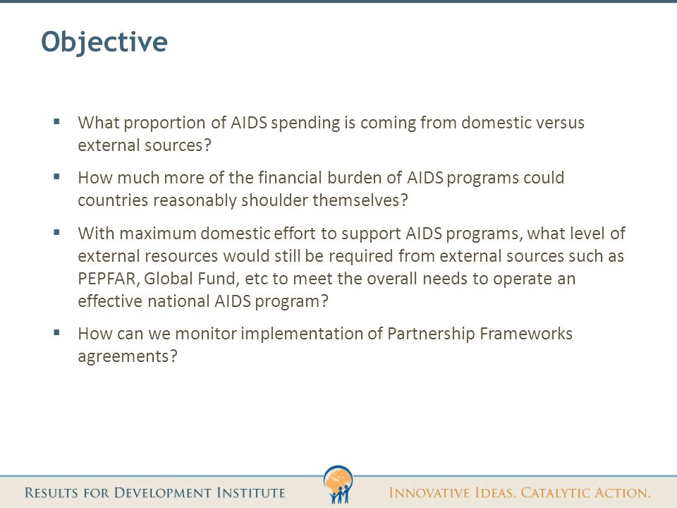 Objective  What proportion of AIDS spending is coming from domestic versus external sources.