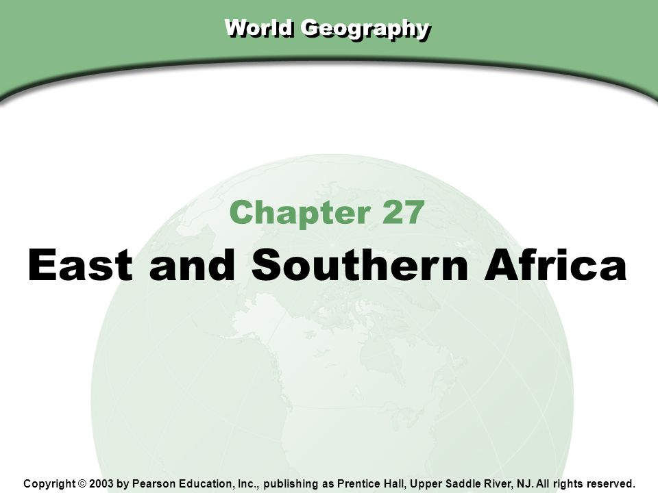 Chapter 27, Section World Geography Copyright © 2003 by Pearson Education, Inc., publishing as Prentice Hall, Upper Saddle River, NJ.