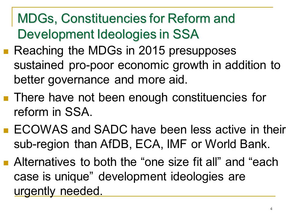 4 MDGs, Constituencies for Reform and Development Ideologies in SSA Reaching the MDGs in 2015 presupposes sustained pro-poor economic growth in addition to better governance and more aid.
