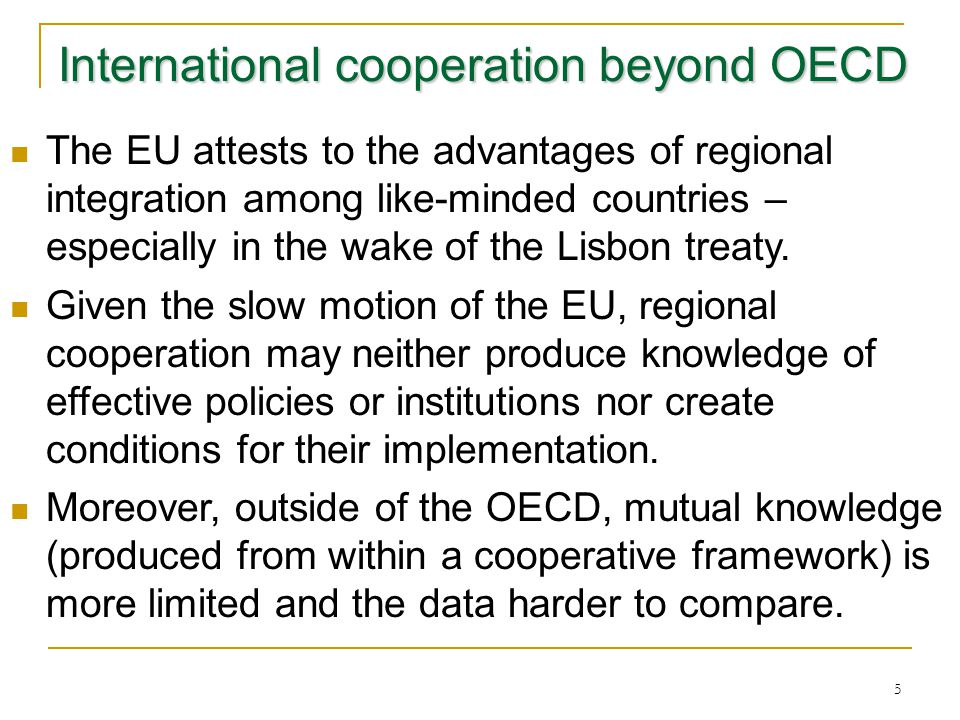 5 International cooperation beyond OECD The EU attests to the advantages of regional integration among like-minded countries – especially in the wake
