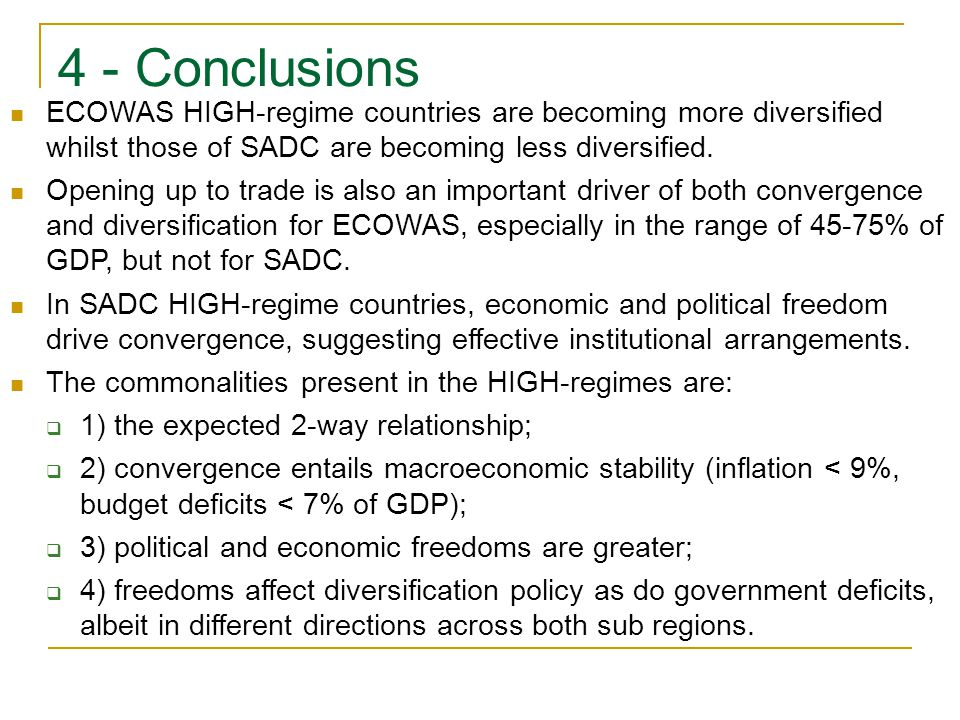4 - Conclusions ECOWAS HIGH-regime countries are becoming more diversified whilst those of SADC are becoming less diversified. Opening up to trade is
