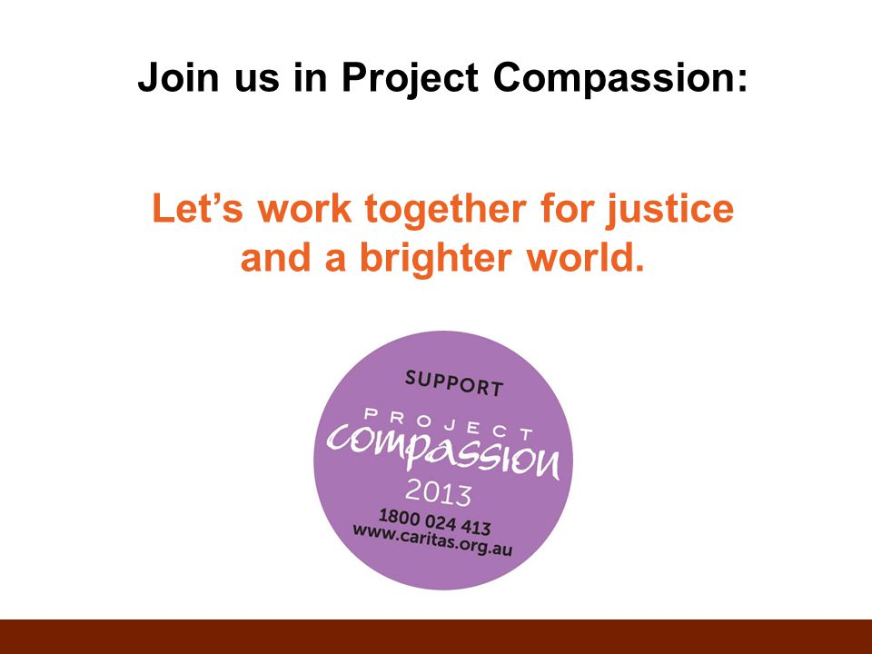 Join us in Project Compassion: Let's work together for justice and a brighter world.