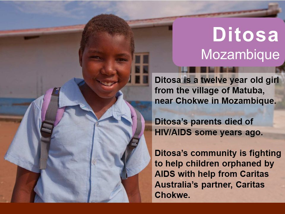 Ditosa Mozambique Ditosa is a twelve year old girl from the village of Matuba, near Chokwe in Mozambique.