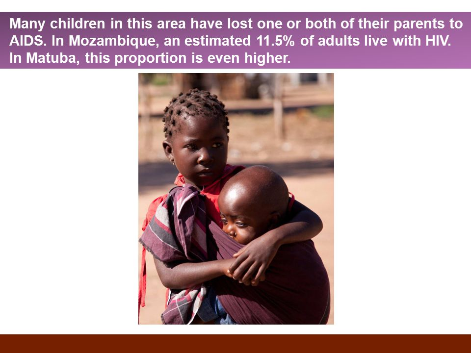Many children in this area have lost one or both of their parents to AIDS.