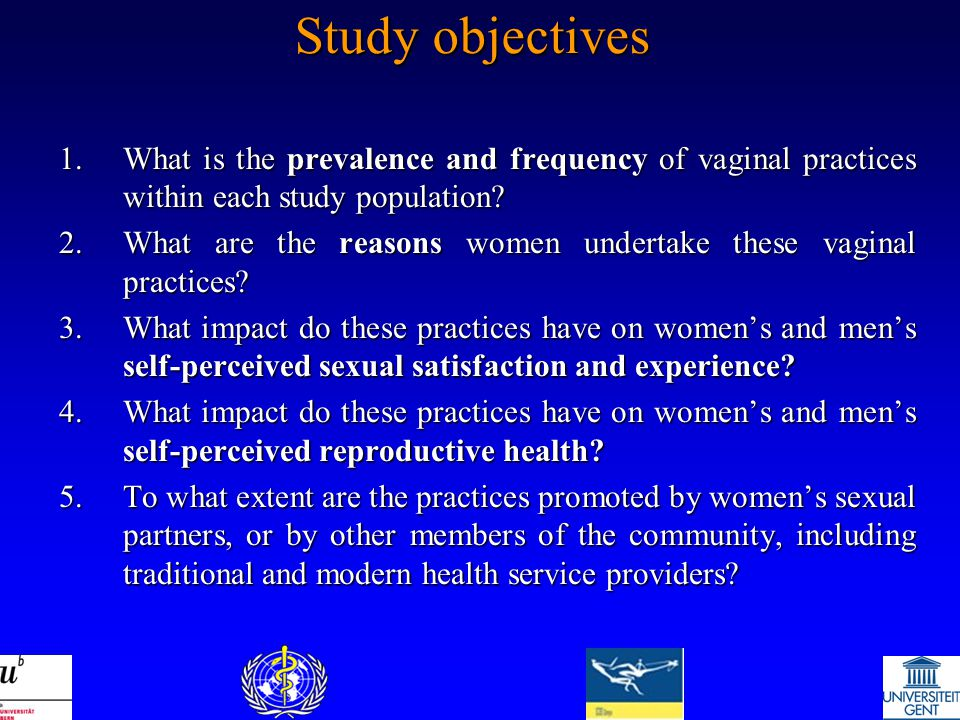 Study objectives 1.What is the prevalence and frequency of vaginal practices within each study population.