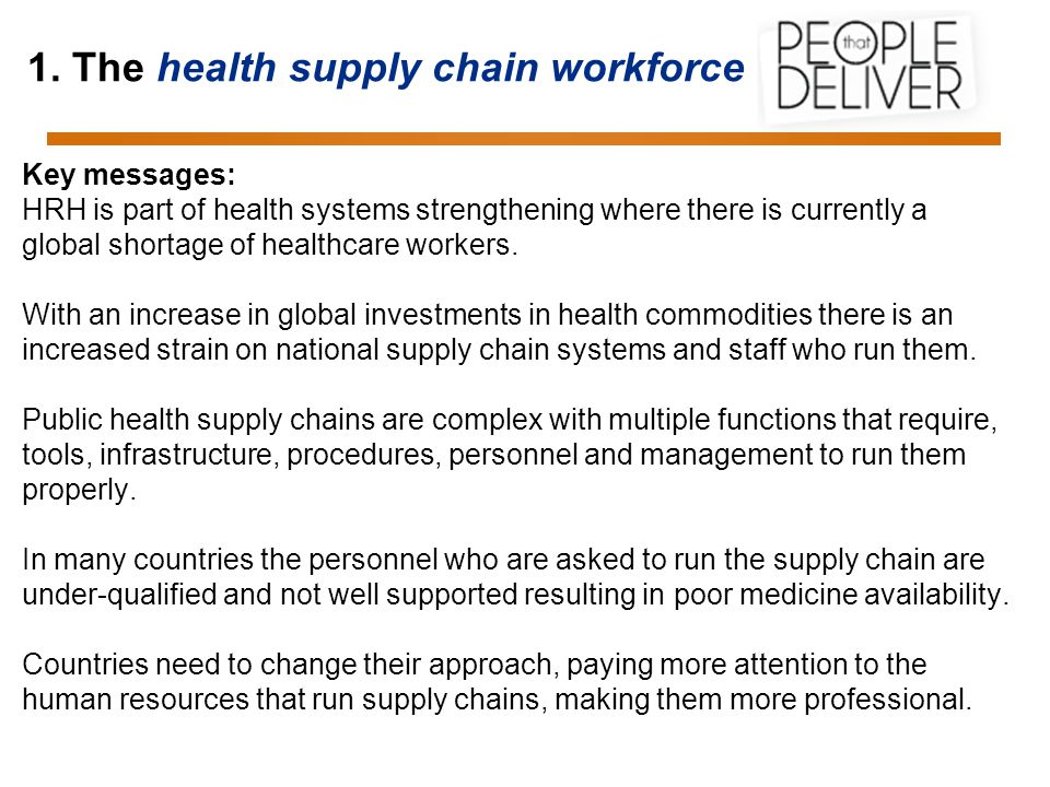 1. The health supply chain workforce Key messages: HRH is part of health systems strengthening where there is currently a global shortage of healthcar