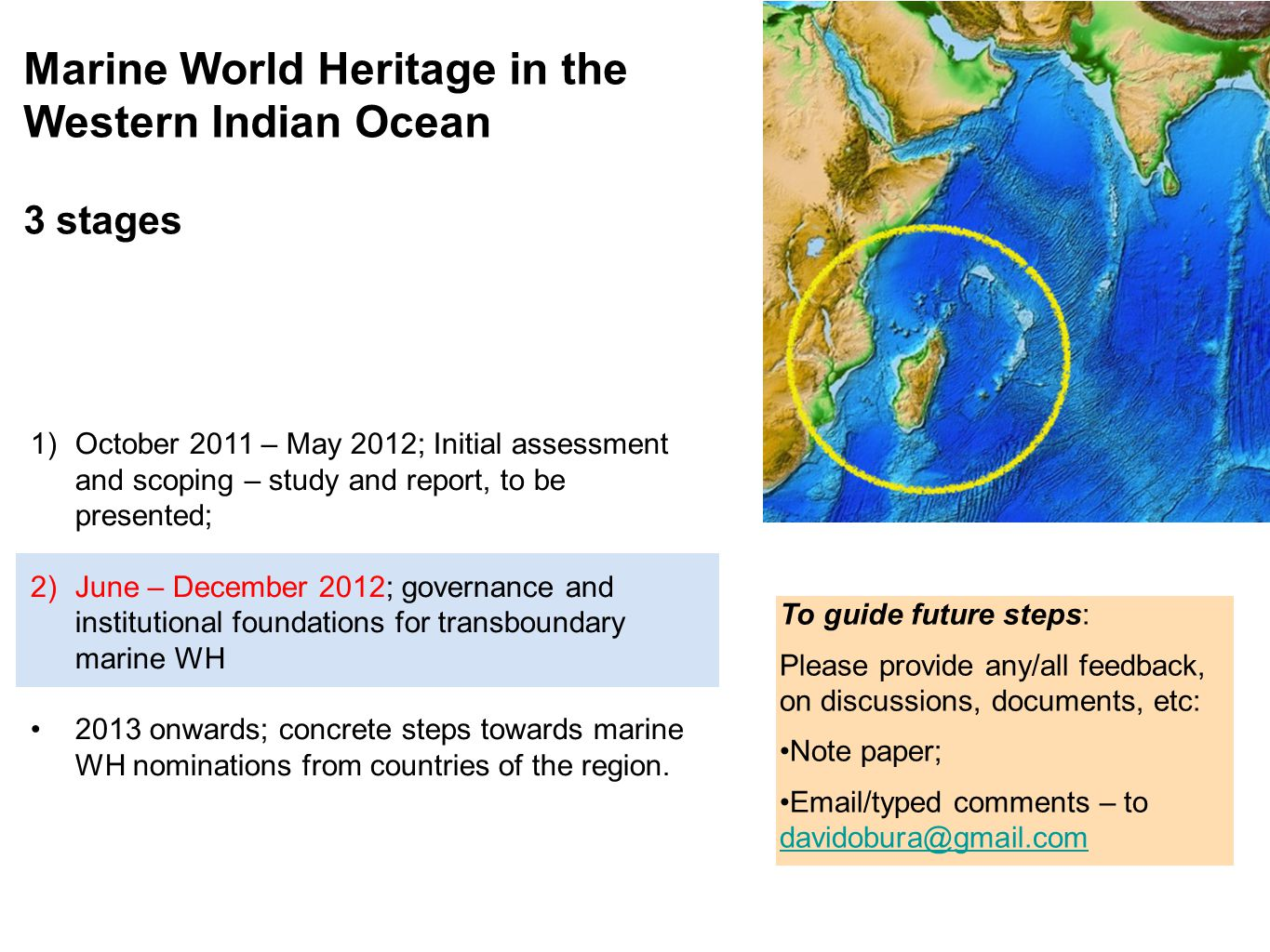 1)October 2011 – May 2012; Initial assessment and scoping – study and report, to be presented; 2)June – December 2012; governance and institutional foundations for transboundary marine WH 2013 onwards; concrete steps towards marine WH nominations from countries of the region.