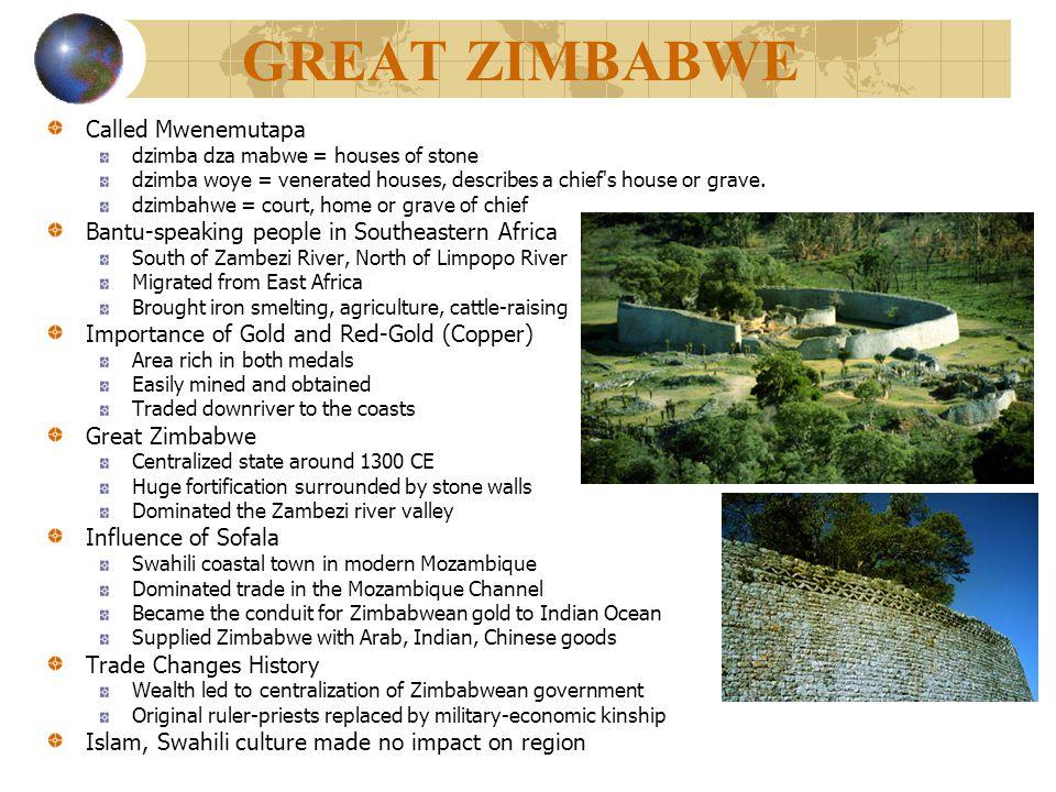 GREAT ZIMBABWE Called Mwenemutapa dzimba dza mabwe = houses of stone dzimba woye = venerated houses, describes a chief s house or grave.
