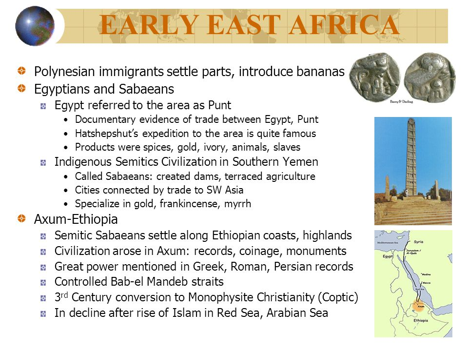 EARLY EAST AFRICA Polynesian immigrants settle parts, introduce bananas Egyptians and Sabaeans Egypt referred to the area as Punt Documentary evidence