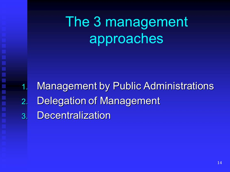 14 The 3 management approaches 1. Management by Public Administrations 2.