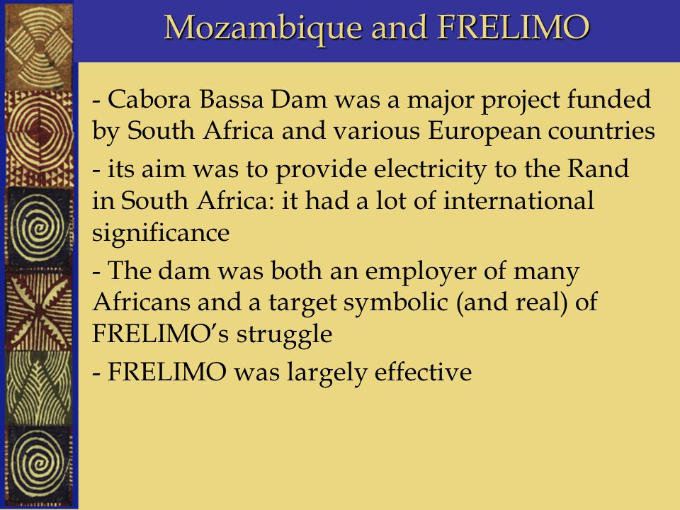 Mozambique and FRELIMO - Cabora Bassa Dam was a major project funded by South Africa and various European countries - its aim was to provide electrici