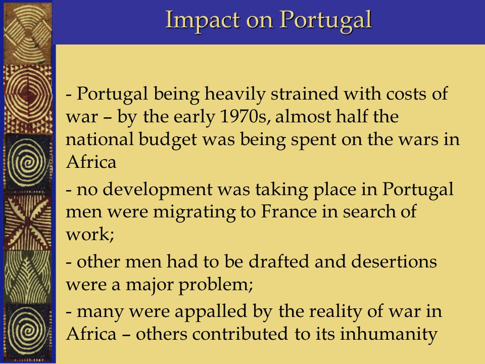 Impact on Portugal - Portugal being heavily strained with costs of war – by the early 1970s, almost half the national budget was being spent on the wa