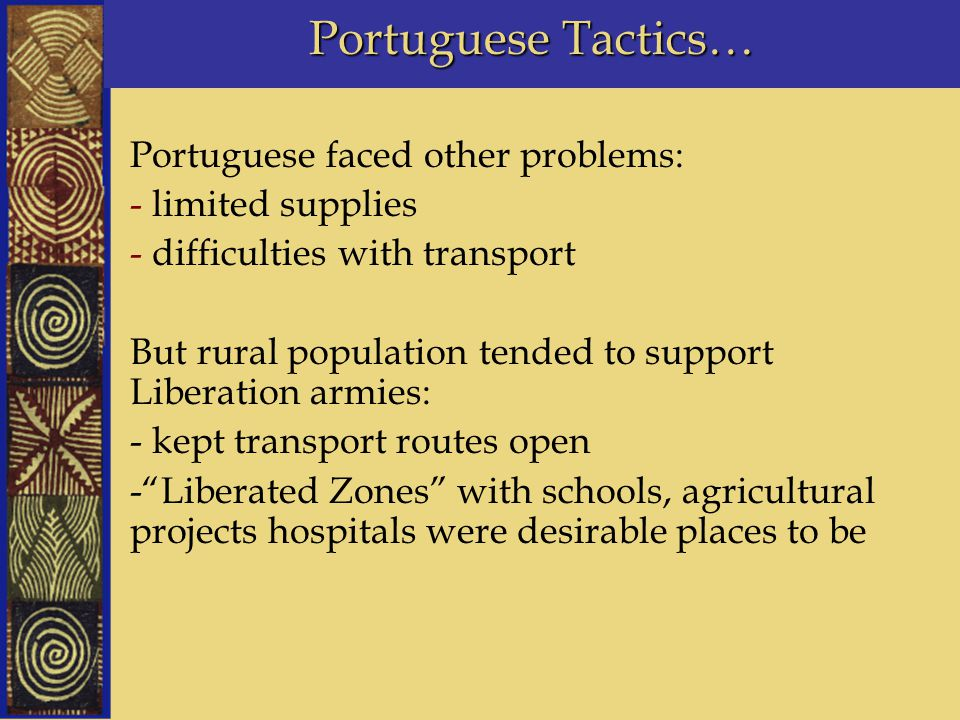 Portuguese Tactics… Portuguese faced other problems: - limited supplies - difficulties with transport But rural population tended to support Liberatio