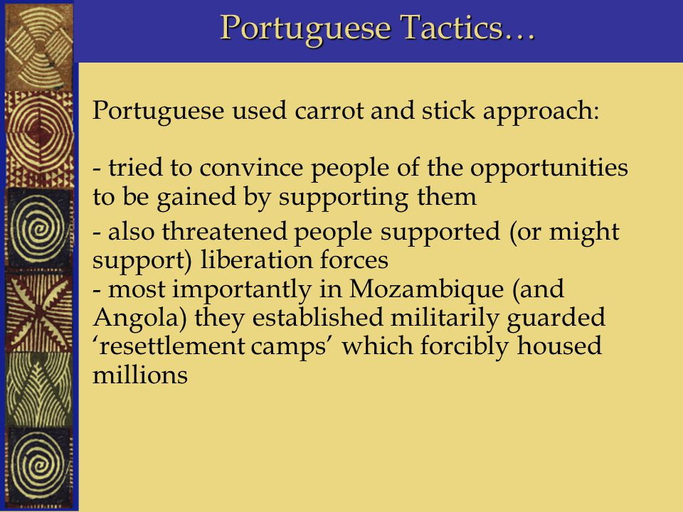 Portuguese Tactics… Portuguese used carrot and stick approach: - tried to convince people of the opportunities to be gained by supporting them - also