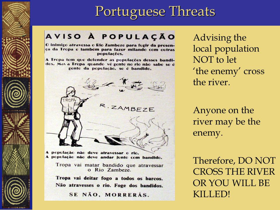 Portuguese Threats Advising the local population NOT to let 'the enemy' cross the river. Anyone on the river may be the enemy. Therefore, DO NOT CROSS