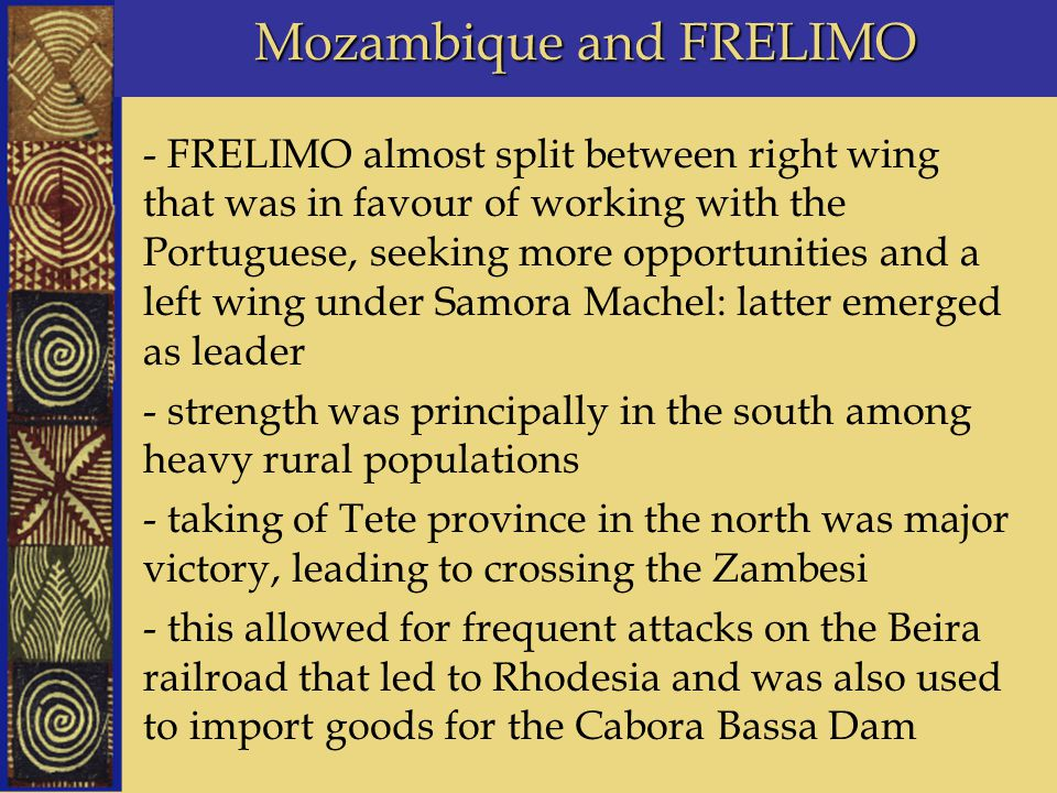 Mozambique and FRELIMO - FRELIMO almost split between right wing that was in favour of working with the Portuguese, seeking more opportunities and a l