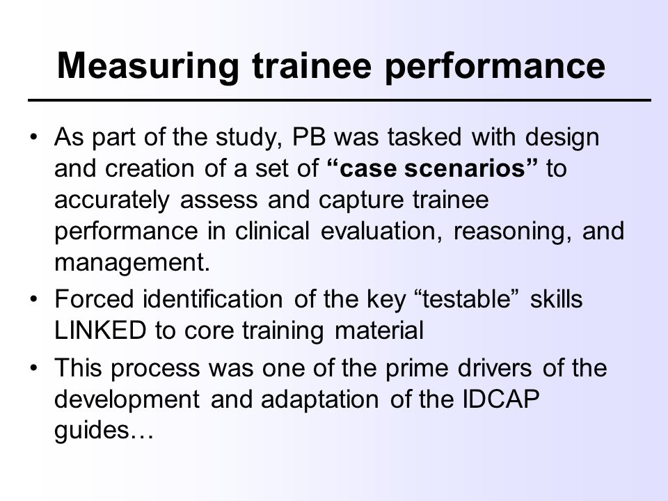 """Measuring trainee performance As part of the study, PB was tasked with design and creation of a set of """"case scenarios"""" to accurately assess and captu"""