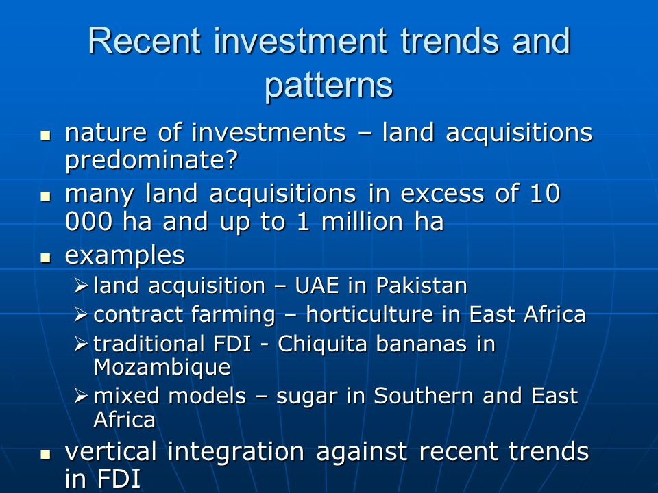 Recent investment trends and patterns nature of investments – land acquisitions predominate? nature of investments – land acquisitions predominate? ma
