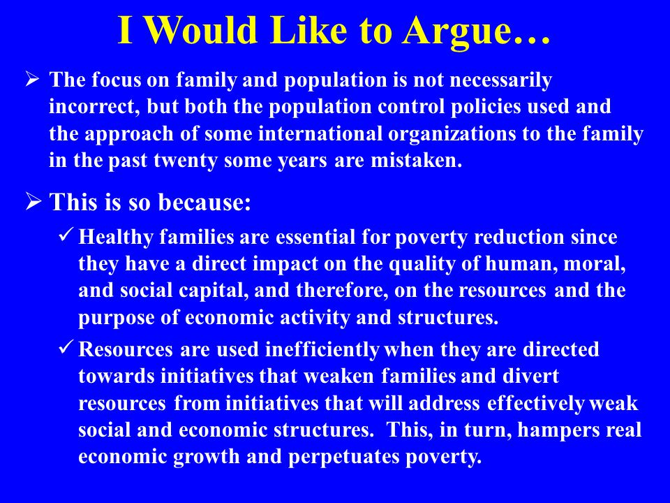 I Would Like to Argue…  The focus on family and population is not necessarily incorrect, but both the population control policies used and the approa
