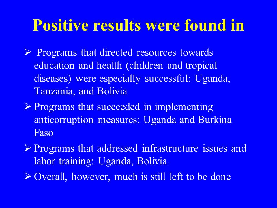 Positive results were found in  Programs that directed resources towards education and health (children and tropical diseases) were especially succes