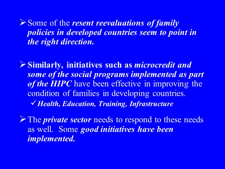  Some of the resent reevaluations of family policies in developed countries seem to point in the right direction.  Similarly, initiatives such as mi