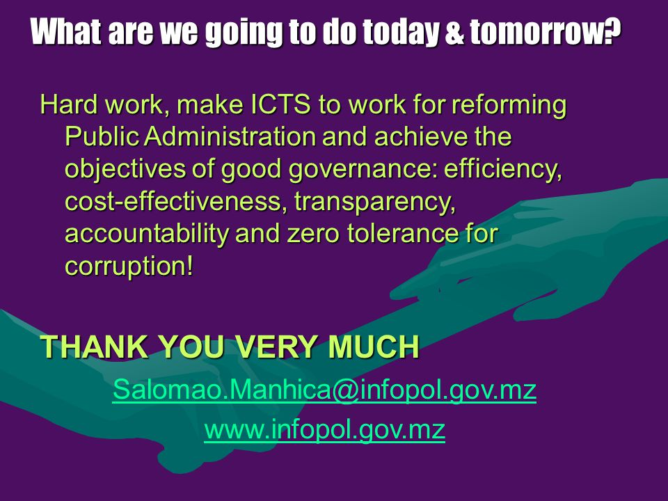 What are we going to do today & tomorrow? Hard work, make ICTS to work for reforming Public Administration and achieve the objectives of good governan