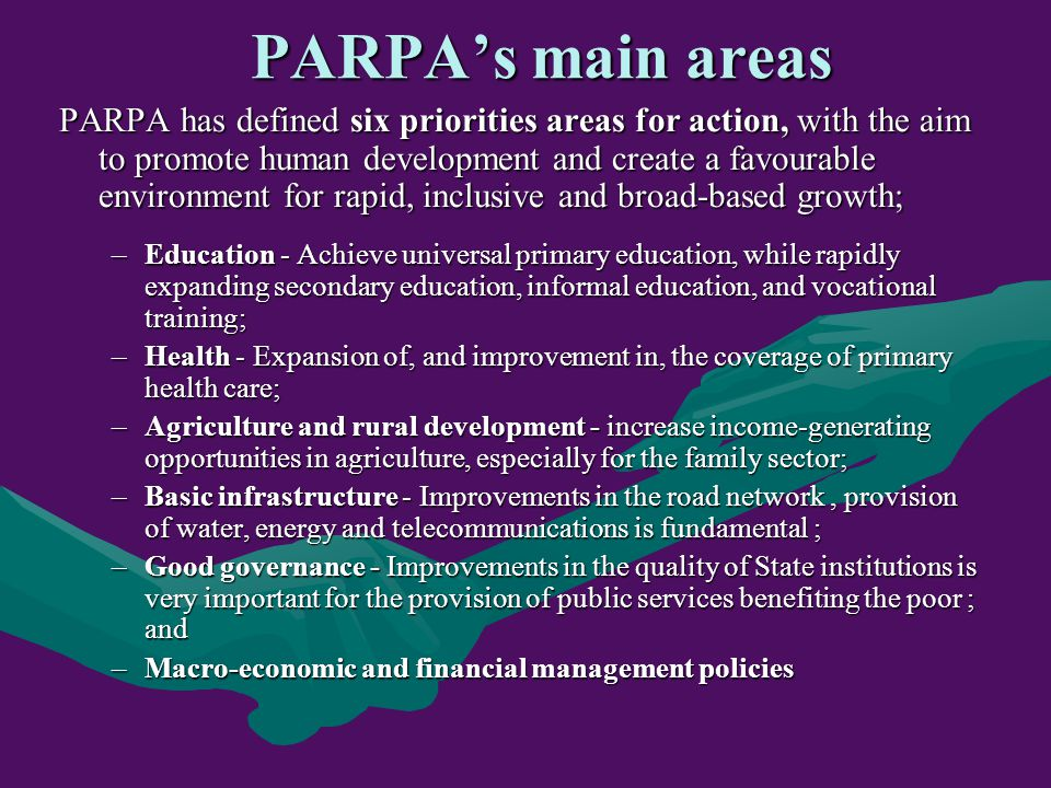 PARPA's main areas PARPA has defined six priorities areas for action, with the aim to promote human development and create a favourable environment fo