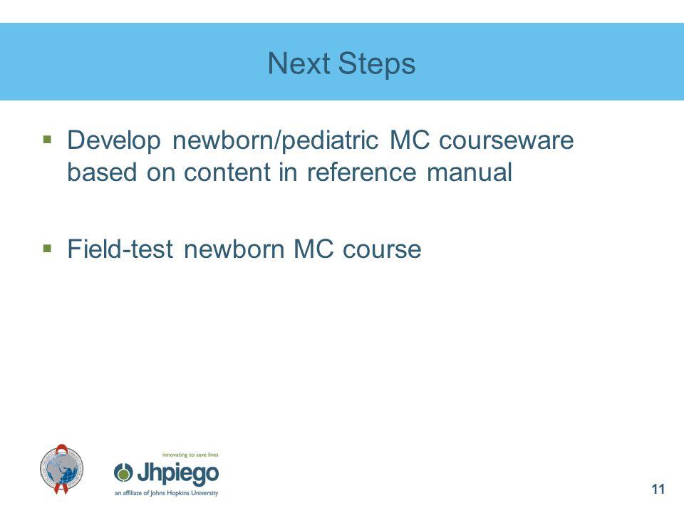 11 Next Steps  Develop newborn/pediatric MC courseware based on content in reference manual  Field-test newborn MC course