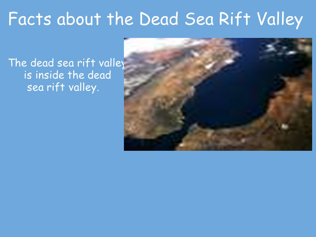 Facts about the Dead Sea Rift Valley The dead sea rift valley is inside the dead sea rift valley.