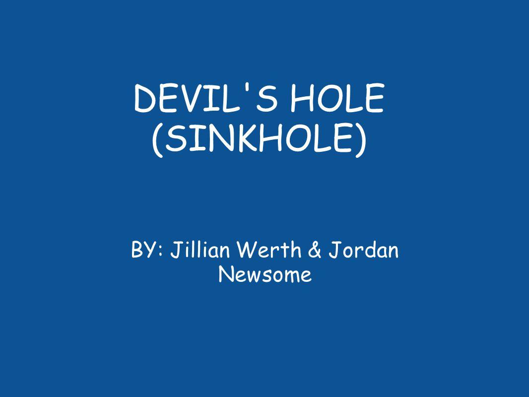 DEVIL S HOLE (SINKHOLE) BY: Jillian Werth & Jordan Newsome