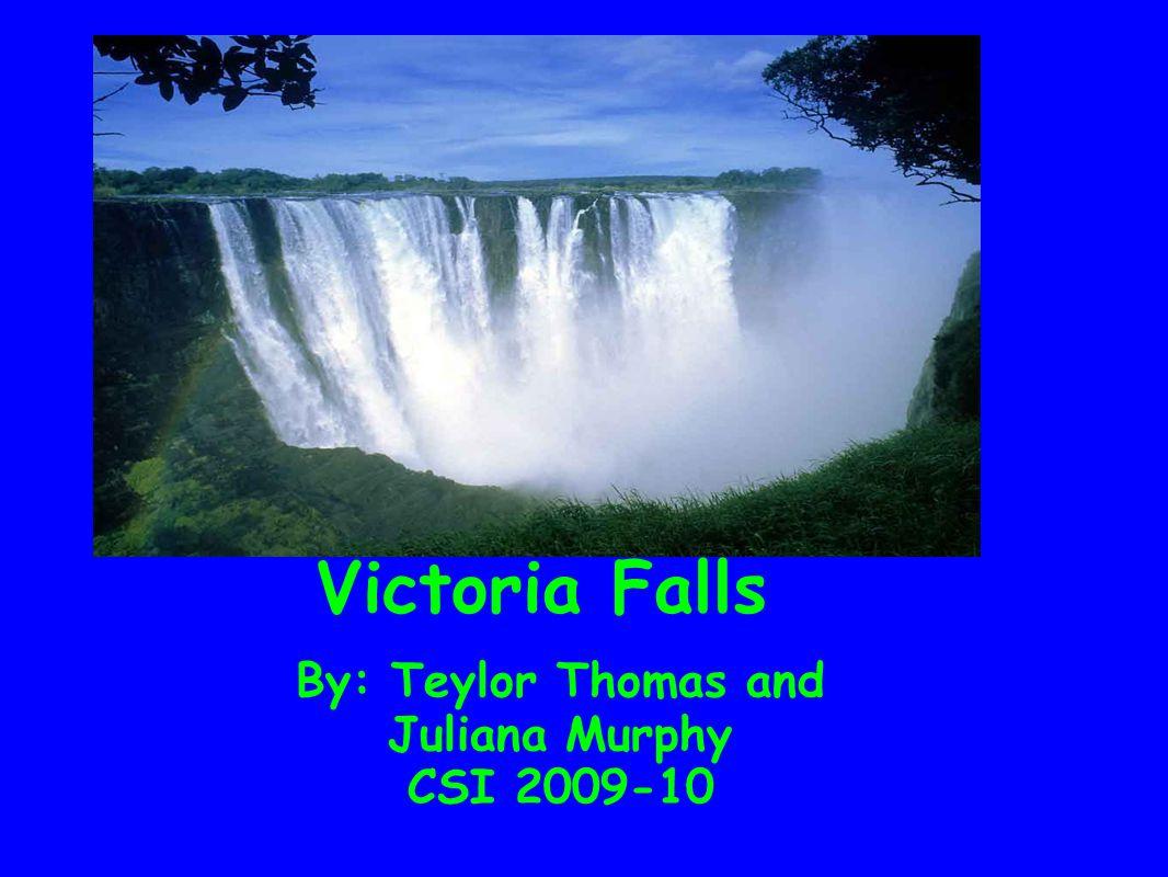 Victoria Falls By: Teylor Thomas and Juliana Murphy CSI 2009-10