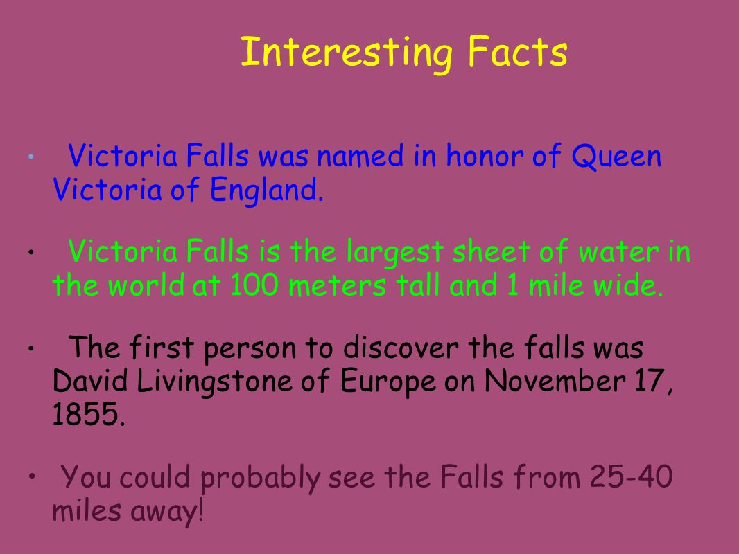 Interesting Facts Victoria Falls was named in honor of Queen Victoria of England.