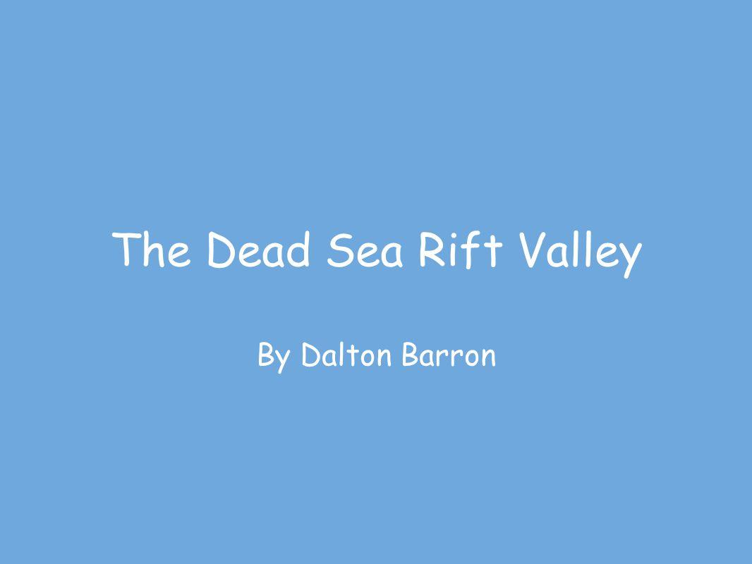 The Dead Sea Rift Valley By Dalton Barron