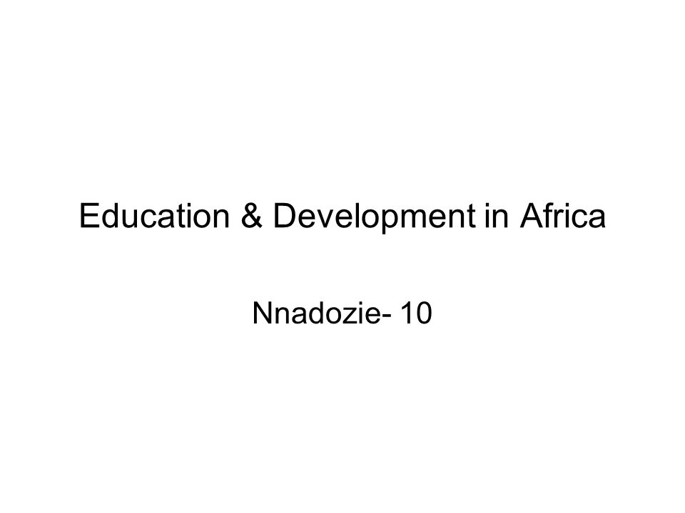 Education & Development in Africa Nnadozie- 10