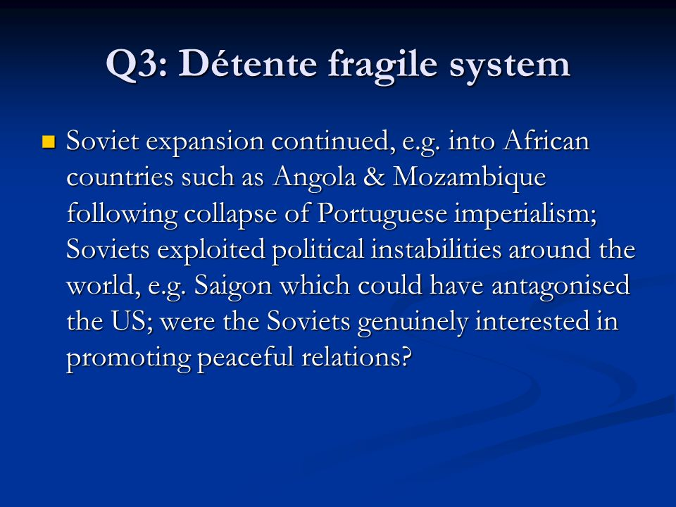 Q4: weakness for US USSR remained committed to worldwide communism; USSR could exploit weaknesses in US foreign policy, e.g failure in Vietnam War; new sphere of Soviet influence was slowly emerging in Africa USSR remained committed to worldwide communism; USSR could exploit weaknesses in US foreign policy, e.g failure in Vietnam War; new sphere of Soviet influence was slowly emerging in Africa