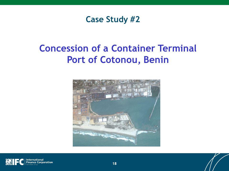 18 Case Study #2 Concession of a Container Terminal Port of Cotonou, Benin