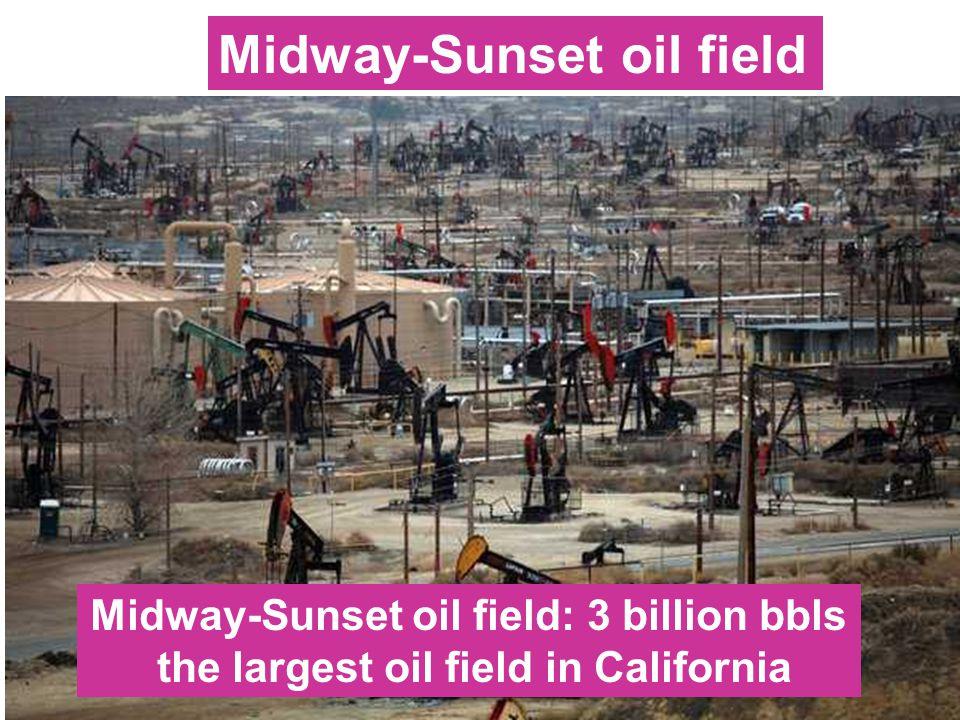 Midway-Sunset oil field Midway-Sunset oil field: 3 billion bbls the largest oil field in California